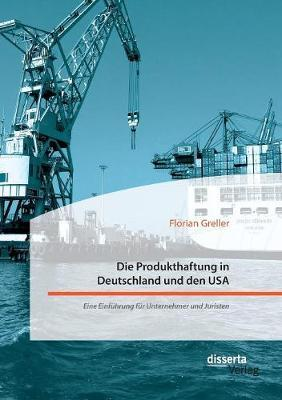 Die Produkthaftung in Deutschland und den USA. Eine Einführung für Unternehmer und Juristen