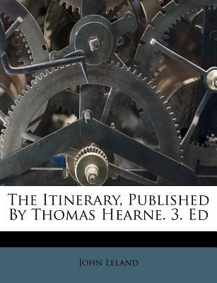 The Itinerary, Published by Thomas Hearne. 3. Ed