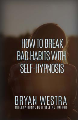 How to Break Bad Habits With Self-hypnosis