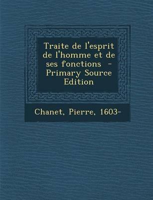 Traite de L'Esprit de L'Homme Et de Ses Fonctions - Primary Source Edition