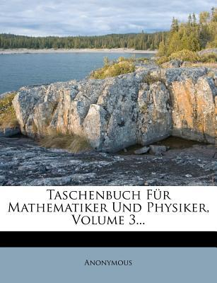 Taschenbuch Fur Mathematiker Und Physiker, Volume 3...