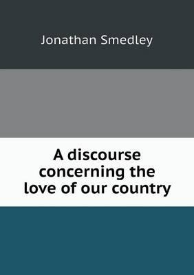 A Discourse Concerning the Love of Our Country