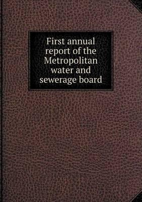 First Annual Report of the Metropolitan Water and Sewerage Board