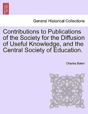 Contributions to Publications of the Society for the Diffusion of Useful Knowledge, and the Central Society of Education.