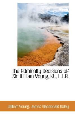 The Admiralty Decisions of Sir William Young, Kt., L.l.b.