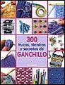 300 TRUCOS, TECNICAS Y SECRETOS DE GANCHILLO