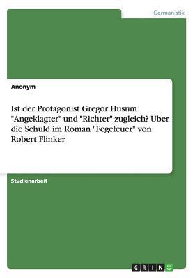 Ist der Protagonist Gregor Husum Angeklagter und Richter zugleich? Über die Schuld im Roman Fegefeuer von Robert Flinker