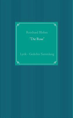 """""""Die Rose"""""""
