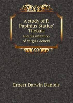 A Study of P. Papinius Statius' Thebais and His Imitation of Vergil's Aeneid