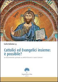 Cattolici ed evangelici insieme. È possibile? Un discernimento spirituale su antichi dissensi e nuovi consensi