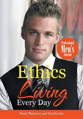 Ethics For Living Every Day Professional Men's Journal