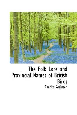 The Folk Lore and Provincial Names of British Birds