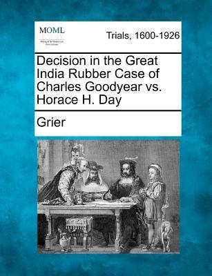 Decision in the Great India Rubber Case of Charles Goodyear vs. Horace H. Day
