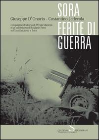 Sora. Ferite di guerra. Con pagine di diario di Wesla Mancini e un contributo di Michele Ferri sull'antifascismo a Sora