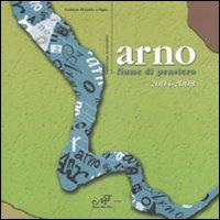 Arno fiume di pensiero 2004-2008