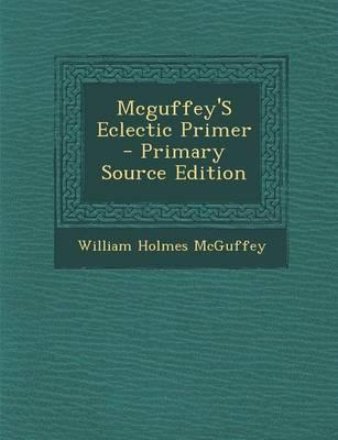 McGuffey's Eclectic Primer - Primary Source Edition