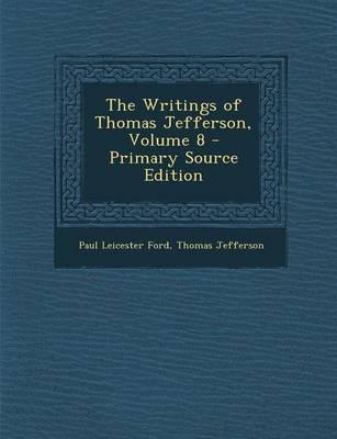 The Writings of Thomas Jefferson, Volume 8