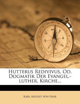 Hutterus Redivivus oder Dogmatik der evangelisch-lutherischen Kirche