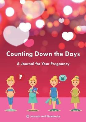 Counting Down the Days - A Journal for Your Pregnancy
