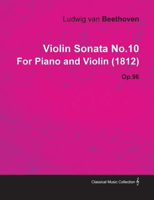 Violin Sonata No.10 by Ludwig Van Beethoven for Piano and Violin (1812) Op.96