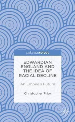 Edwardian England and the Idea of Racial Decline