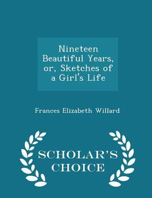 Nineteen Beautiful Years, Or, Sketches of a Girl's Life - Scholar's Choice Edition