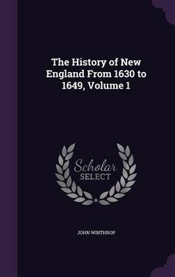 The History of New England from 1630 to 1649; Volume 1