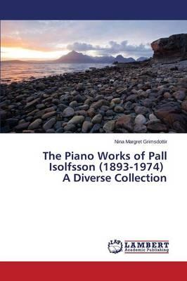 The Piano Works of Pall Isolfsson (1893-1974) A Diverse Collection