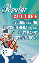 Popular Culture in Counseling, Psychotherapy, and Play-Based Interventions