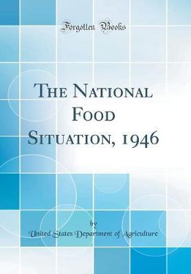 The National Food Situation, 1946 (Classic Reprint)