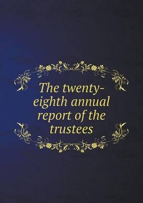 The Twenty-Eighth Annual Report of the Trustees