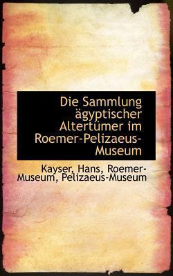 Die Sammlung Gyptischer Altert Mer Im Roemer-Pelizaeus-Museum
