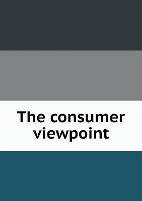 The Consumer Viewpoint