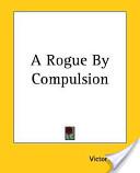 A Rogue By Compulsion