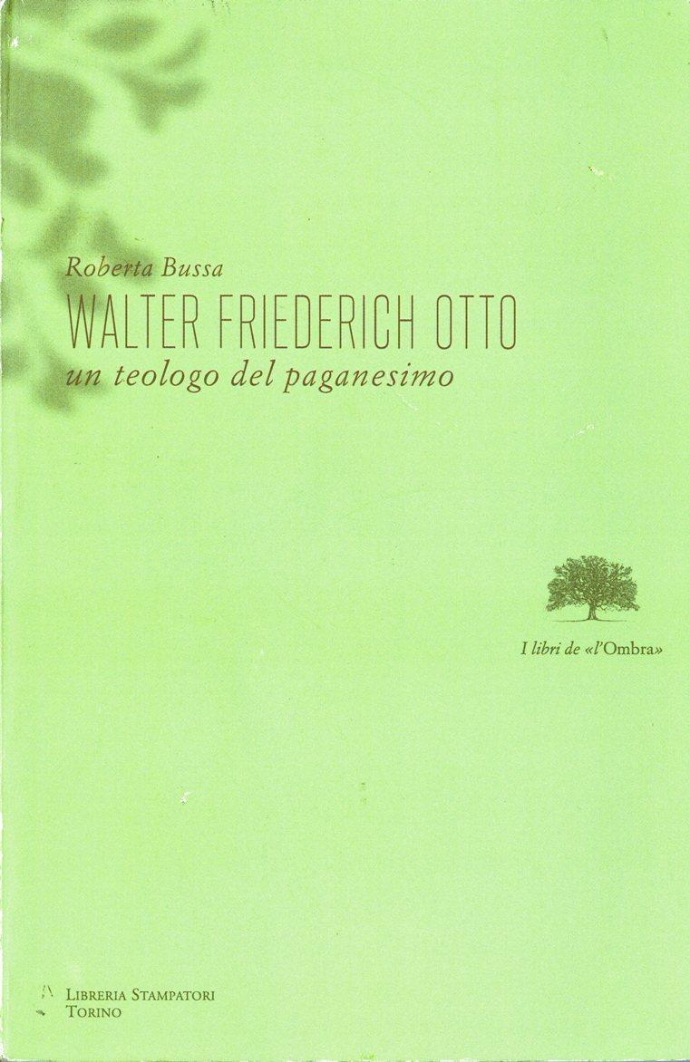 Walter Friedrich Otto. Un teologo del paganesimo