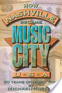 How Nashville Became Music City, U.S.A.