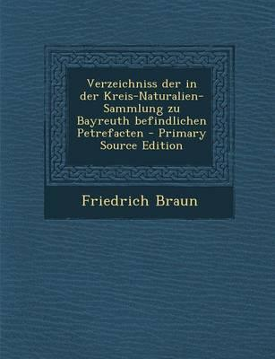 Verzeichniss Der in Der Kreis-Naturalien-Sammlung Zu Bayreuth Befindlichen Petrefacten