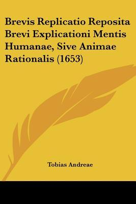 Brevis Replicatio Reposita Brevi Explicationi Mentis Humanae, Sive Animae Rationalis