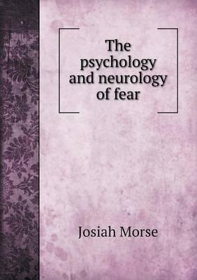 The Psychology and Neurology of Fear