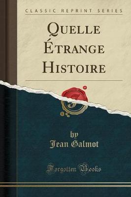 Quelle Étrange Histoire (Classic Reprint)