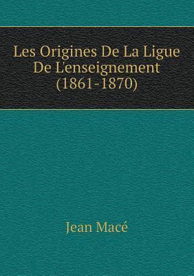 Les Origines de La Ligue de L'Enseignement (1861-1870)