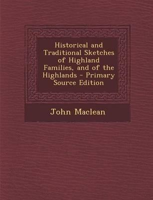 Historical and Traditional Sketches of Highland Families, and of the Highlands - Primary Source Edition