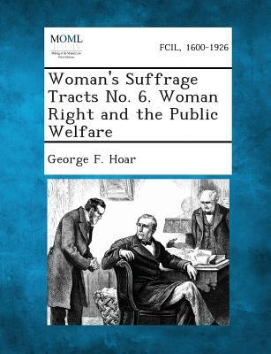 Woman's Suffrage Tracts No. 6. Woman Right and the Public Welfare