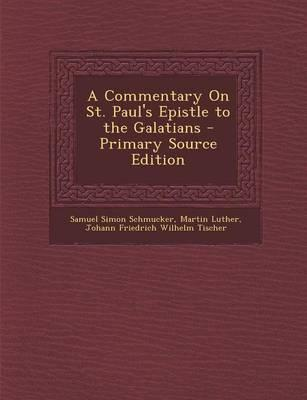 A Commentary on St. Paul's Epistle to the Galatians - Primary Source Edition