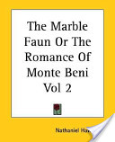 The Marble Faun Or the Romance of Monte Beni Vol 2