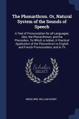 The Phonarthron. Or, Natural System of the Sounds of Speech