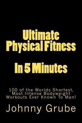 Ultimate Physical Fitness in 5 Minutes