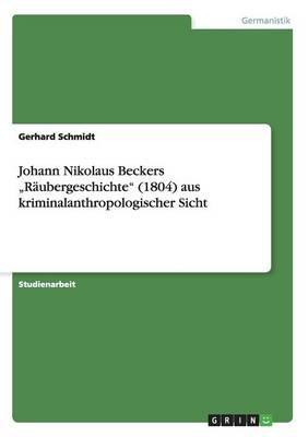 "Johann Nikolaus Beckers ""Räubergeschichte"" (1804) aus kriminalanthropologischer Sicht"