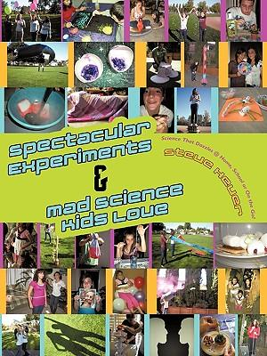 Spectacular Experiments and Mad Science Kids Love