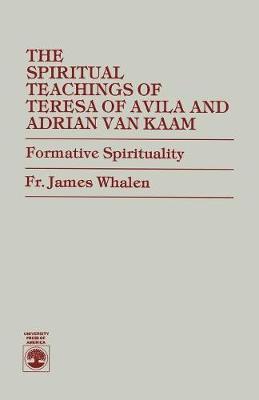 The Spiritual Teachings of Teresa of Avila and Adrian Van Kaam